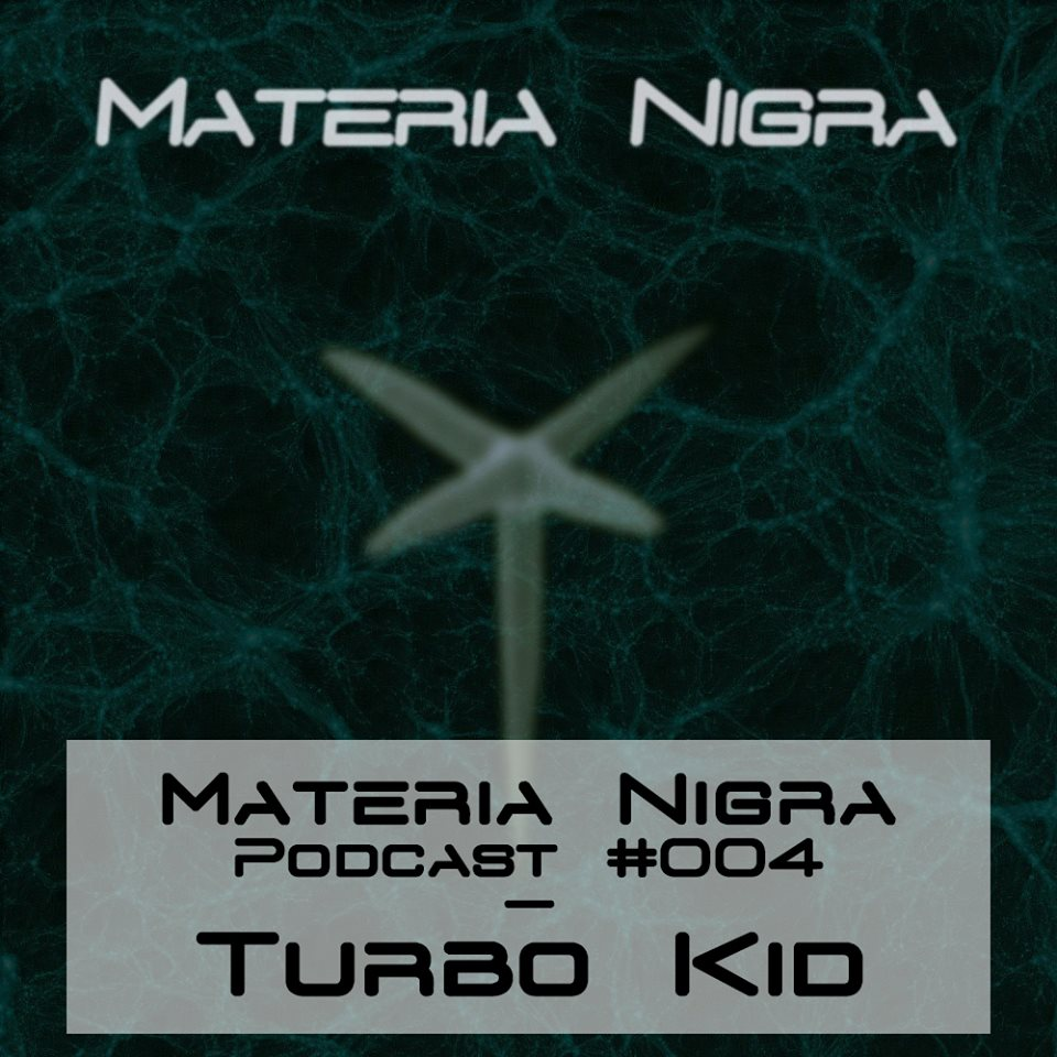 Materia Nigra Podcast #004 - Turbo Kid