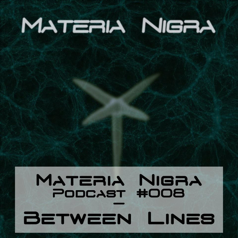 Materia Nigra Podcast #008 - Between Lines